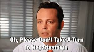 """Meme from the movie Wedding Crashers with caption, """"Oh, please don't take a turn to negative town."""""""